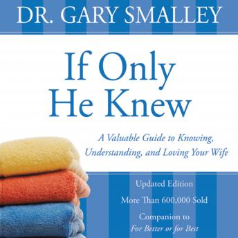 If Only He Knew: A Valuable Guide to Knowing, Understanding, and Loving Your Wife, Maurice England, Gary Smalley