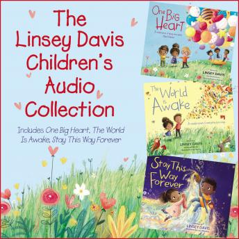 Linsey Davis Children's Audio Collection: Includes One Big Heart, The World Is Awake, Stay This Way Forever details
