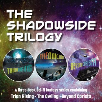 The Shadowside Trilogy: A three-book sci-fi fantasy series containing Trion Rising, The Owling, and