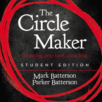 Circle Maker Student Edition: Dream big, Pray hard, Think long., Mark Batterson