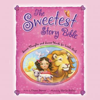 Sweetest Story Bible: Sweet Thoughts and Sweet Words for Little Girls, Sheila Bailey, Diane Stortz