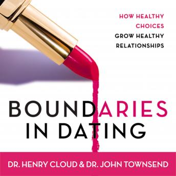 Boundaries in Dating: How Healthy Choices Grow Healthy Relationships, Audio book by Dr. John Townsend, Henry Cloud