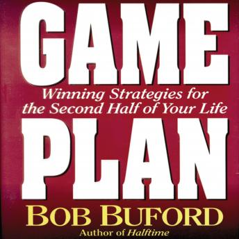 Game Plan: Winning Strategies for the Second Half of Your Life, Bob P. Buford, Max Bloomquist