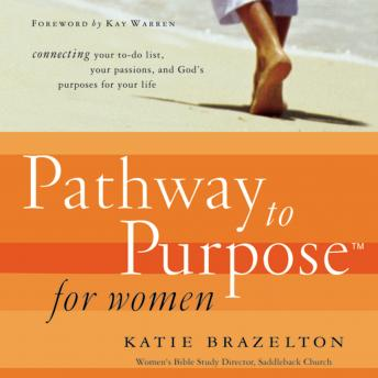 Pathway to Purpose for Women: Connecting Your To-Do List, Your Passions, and God's Purposes for Your Life, Katherine Brazelton