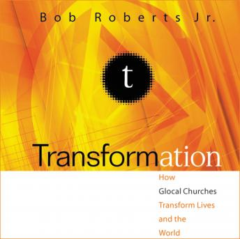 Transformation: Discipleship that Turns Lives, Churches, and the World Upside Down, Bob Roberts  Jr., Rob Lamont