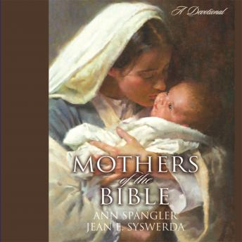 Mothers of the Bible: A Devotional, Jean E. Syswerda, Ann Spangler
