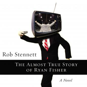 Almost True Story of Ryan Fisher: A Novel, Rob Stennett