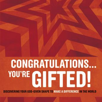 Congratulations...You're Gifted!: Discovering Your God-Given Shape to Make a Difference in the World, Erik Rees, Doug Fields