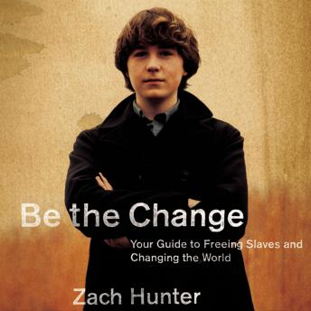 Be the Change: Your Guide to Freeing Slaves and Changing the World, Zach Hunter, Kelly Ryan Dolan