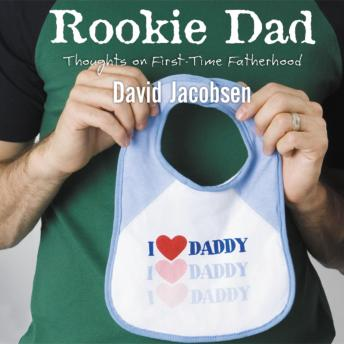 Rookie Dad: Thoughts on First-Time Fatherhood, Jared Black, David Jacobsen