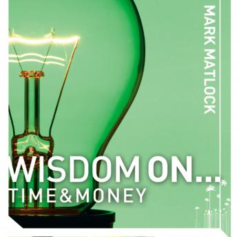 Wisdom On ... Time and Money, Mark Matlock