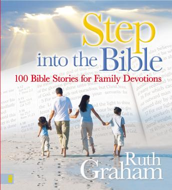 Step into the Bible: 100 Family Devotions to Help Grow Your Child's Faith, Ruth Graham, Connie Wetzell