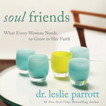 Soul Friends: What Every Woman Needs to Grow in Her Faith, Leslie Parrott