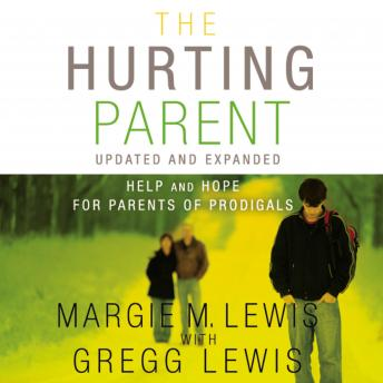 Hurting Parent: Help for Parents of Prodigal Sons and Daughters, Margie M. Lewis, Gregg Lewis