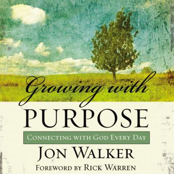 Growing with Purpose: Connecting with God Every Day, Jon Walker