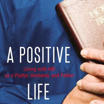 Positive Life: Living with HIV as a Pastor, Husband, and Father, Shane Stanford