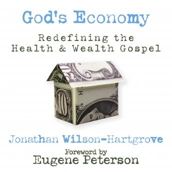 God's Economy: Redefining the Health and Wealth Gospel, Jonathan Wilson-Hartgrove, Jonathan Petersen