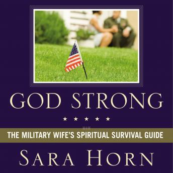 God Strong: Exploring Spiritual Truths Every Military Wife Needs to Know, Sara Horn, Rebecca Rogers