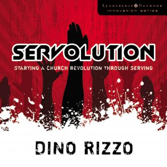 Servolution: Starting a Church Revolution through Serving, Dino Rizzo, Marc Cashman