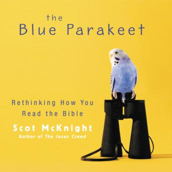 Blue Parakeet: Rethinking How You Read the Bible, Scot Mcknight, Tom Parks