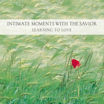 Intimate Moments with the Savior: Learning to Love, Jeremy Johnson, Ken Gire