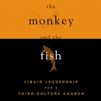 Monkey and Fish: Liquid Leadership for a Third-Culture Church, Dave Gibbons, Raymond Scully