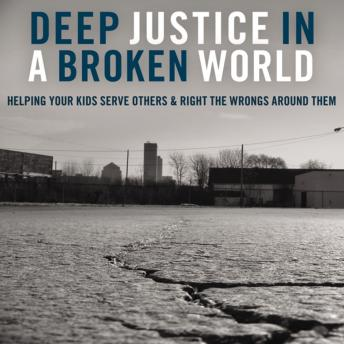 Deep Justice in a Broken World, Kara E. Powell, Chap Clark