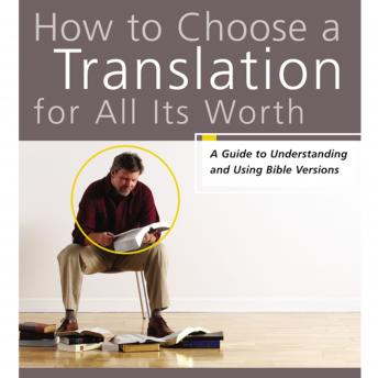 How to Choose a Translation for All Its Worth, Mark L. Strauss, Gordon D. Fee