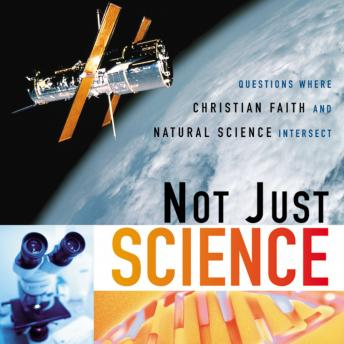 Listen to Not Just Science: Questions Where Christian Faith