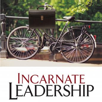Incarnate Leadership: 5 Leadership Lessons from the Life of Jesus, Bill Robinson, Don Hagen