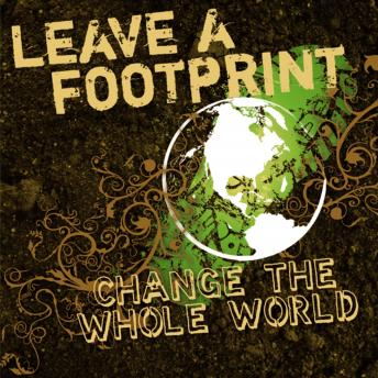 Leave a Footprint - Change The Whole World, Tim Baker, Bill Dewees