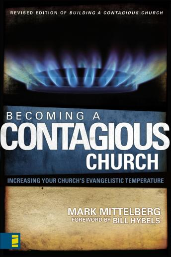 Becoming a Contagious Church: Revolutionizing the Way We View and Do Evangelism, Mark Mittelberg, Bill Hybels
