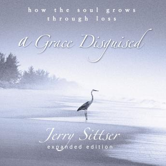 Grace Disguised: How the Soul Grows Through Loss, Jerry L. Sittser, Tom Parks