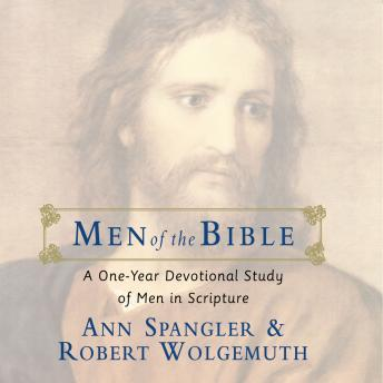 Men of the Bible: A One-Year Devotional Study of Men in Scripture, Robert Wolgemuth, Ann Spangler