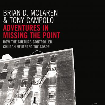 Adventures in Missing the Point: How the Culture-Controlled Church Neutered the Gospel, Tony Campolo, Brian D. McLaren