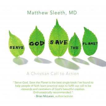 Serve God, Save the Planet: A Christian Call to Action, M.D. Sleeth, Dick Hill