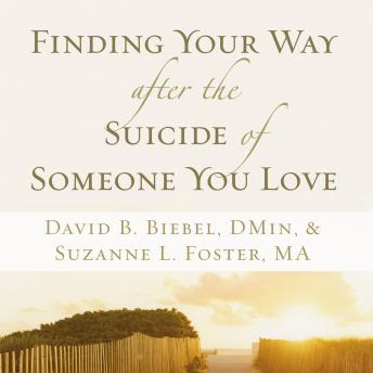Finding Your Way after the Suicide of Someone You Love, Suzanne L. Foster, David B. Biebel