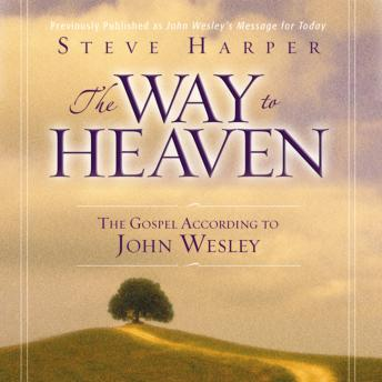Way to Heaven: The Gospel According to John Wesley, Steve Harper, Maurice England
