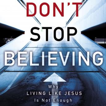 Don't Stop Believing: Why Living Like Jesus Is Not Enough, Michael E. Wittmer, Adam Verner