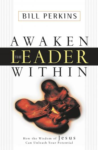Awaken the Leader Within: How the Wisdom of Jesus Can Unleash Your Potential, William Perkins, Tom Parks