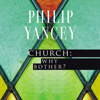 Church: Why Bother?: My Personal Pilgrimage, Maurice England, Philip Yancey