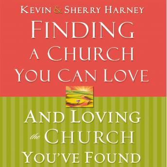 Finding a Church You Can Love and Loving the Church You've Found, Kevin , Sherry Harney