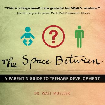 Space Between: A Parent's Guide to Teenage Development, Walt Mueller, Tom Parks