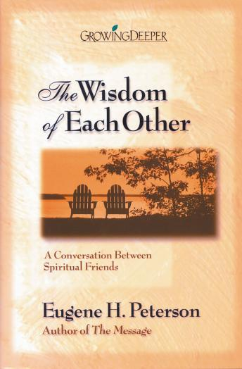 Wisdom of Each Other: A Conversation Between Spiritual Friends, Maurice England, Eugene H. Peterson