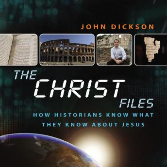 Christ Files: How Historians Know What They Know about Jesus, John Dickson, Simon Vance