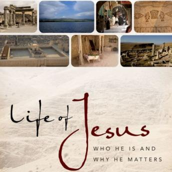 Life of Jesus: Who He Is and Why He Matters