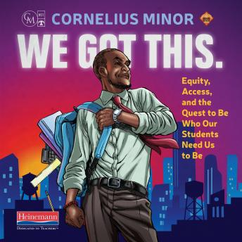 We Got This.: Equity, Access, and the Quest to Be Who Our Students Need Us to Be, Cornelius Minor