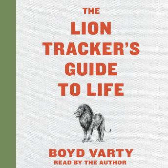 Lion Tracker's Guide to Life, Boyd Varty