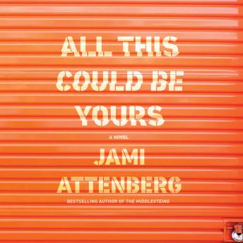 All This Could Be Yours: A Novel, Jami Attenberg