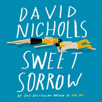 Sweet Sorrow: The long-awaited new novel from the best-selling author of ONE DAY, Audio book by David Nicholls